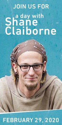 Join us for A Day with Shane Claiborne, February 29,2020