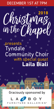 Christmas in the Chapel 2018 presents the Tyndale Community Choir with special guest Laila Biali on December 1st at 7pm, graciously sponsored by Lazboy Furniture Galleries